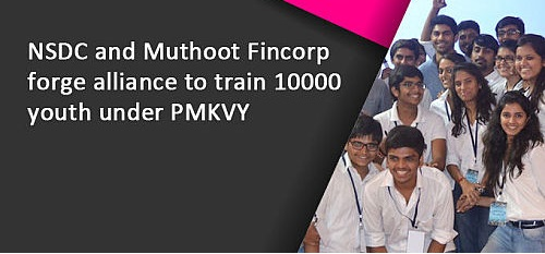 Muthoot Fincorp partnered NSDC to train 10,000 youth under PMKVY 2.0 to make them job ready